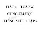 Giải Cùng em học Tiếng Việt lớp 2 tập 2 - trang 32, 33, 34 - Tuần 27 - Tiết 1