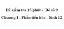 Đề kiểm tra 15 phút -  Đề số 9 - Chương I - Phần tiến hóa - Sinh 12