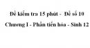 Đề kiểm tra 15 phút -  Đề số 10 - Chương I - Phần tiến hóa - Sinh 12