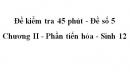 Đề kiểm tra 45 phút (1 tiết) - Đề số 5 - Chương II - Phần tiến hóa - Sinh 12