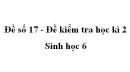 Đề số 17 - Đề kiểm tra học kì 2 - Sinh học 6