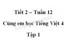Giải Cùng em học Tiếng Việt lớp 4 tập 1 - trang 44, 45 - Tuần 12 - Tiết 2