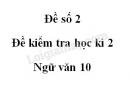 Đề số 2 - Đề kiểm tra học kì 2 - Ngữ văn 10