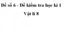 Đề số 6 - Đề kiểm tra học kì 1 - Vật lí 8