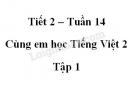 Giải Cùng em học Tiếng Việt lớp 2 tập 1 - trang 47, 48 - Tuần 14 - Tiết 2