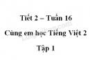 Giải Cùng em học Tiếng Việt lớp 2 tập 1 - trang 54, 55 - Tuần 16 - Tiết 2