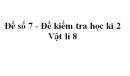 Đề số 7 - Đề kiểm tra học kì 2 - Vật lí 8
