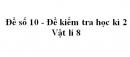 Đề số 10 - Đề kiểm tra học kì 2 - Vật lí 8