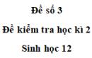 Đề số 3 – Đề kiểm tra học kì 2 – Sinh 12
