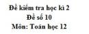 Đề số 10 - Đề kiểm tra học kì 2 (Đề thi học kì 2) - Toán 12