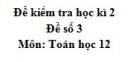 Đề số 3 - Đề kiểm tra học kì 2 (Đề thi học kì 2) - Toán 12
