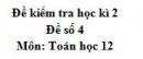 Đề số 4 - Đề kiểm tra học kì 2 (Đề thi học kì 2) - Toán 12