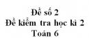 Đề số 2 - Đề kiểm tra học kì 2 - Toán 6