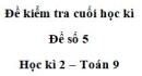 Đề số 5 – Đề kiểm tra học kì 2 – Toán 9