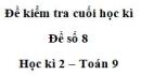 Đề số 8 – Đề kiểm tra học kì 2 – Toán 9