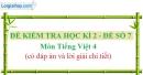 Đề số 7 - Đề kiểm tra học kì 2 (Đề thi học kì 2) – Tiếng Việt 4