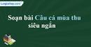 Soạn Câu cá mùa thu - Nguyễn Khuyến siêu ngắn