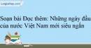 Soạn Đọc thêm: Những ngày đầu của nước Việt Nam mới siêu ngắn