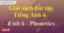 Phonetics - Unit 6 SBT Tiếng anh 6 mới