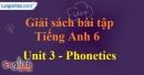 Phonetics -  Unit 3 SBT Tiếng anh 6 mới