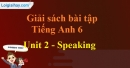 Speaking -  Unit 2 SBT tiếng Anh lớp 6 mới