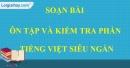 Soạn bài Ôn tập và kiểm tra phần Tiếng Việt siêu ngắn