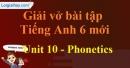 Phonetics - Unit 10 VBT tiếng anh 6 mới