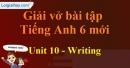 Writing - Unit 10 VBT tiếng anh 6 mới