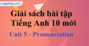 Pronunciation - Unit 5 SBT Tiếng anh 10 mới