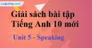 Speaking - Unit 5 SBT Tiếng anh 10 mới