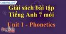 Phonetics - Unit 1 - SBT tiếng Anh 7 mới