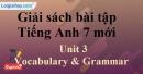 Vocabulary & Grammar –  Unit 3 – SBT tiếng Anh 7 mới