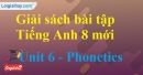 Phonetics – Unit 6 SBT Tiếng Anh 8 mới