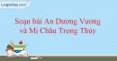 Soạn bài Truyện An Dương Vương và Mị Châu - Trọng Thủy - Ngắn gọn nhất