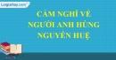 Nêu cảm nghĩ về người anh hùng Nguyễn Huệ trong Hồi thứ mười bốn