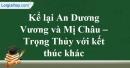 Hãy kể lại truyện An Dương Vương và Mị Châu - Trọng Thủy, bằng lời của anh (chị) với một kết thúc khác với kết thúc của tác giả dân gian
