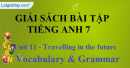 . Vocabulary & Grammar –  Unit 11 – SBT  tiếng Anh 7 mới