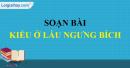 Soạn bài Kiều ở Lầu Ngưng Bích (Trích Truyện Kiều)  Nguyễn Du