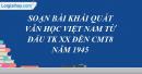 Soạn bài Khái quát văn học Việt Nam từ đầu thế kỉ 20 đến cách mạng tháng 8 năm 1945 (ngắn gọn)