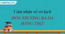 Cảm nhận về vở kịch Hồn Trương Ba, da hàng thịt của Lưu Quang Vũ
