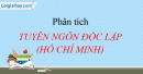 Phân tích bản Tuyên ngôn Độc lập - Chủ tịch Hồ Chí Minh