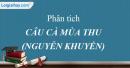 Phân tích bài thơ Câu cá mùa thu (Thu Điếu) của Nguyễn Khuyến.