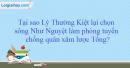 Tại sao Lý Thường Kiệt lại chọn sông Như Nguyệt làm phòng tuyến chống quân xâm lược Tống ?
