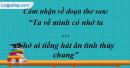 """Cảm nhận về đoạn thơ sau: """"Ta về mình có nhớ ta…Nhớ ai tiếng hát ân tình thuỷ chung"""" trong bài Việt Bắc - Tố Hữu"""
