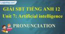 Pronunciation - trang 12 Unit 7  SBT Tiếng anh 12 mới