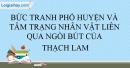 Bức tranh phố huyện và tâm trạng nhân vật Liên qua ngòi bút Thạch Lam trong truyện ngắn Hai đứa trẻ - lớp 11