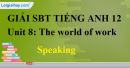 Speaking - trang 23 Unit 8 SBT Tiếng anh 12 mới