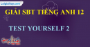 Test yourself 2 - trang 42 SBT Tiếng anh 12 mới