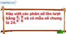 C. Hoạt động ứng dụng - Bài 67 : Quy đồng mẫu số các phân số