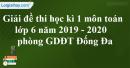 Đề thi học kì 1 môn toán lớp 6 năm 2019 - 2020 phòng GDĐT Đống Đa